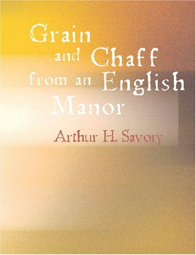 Grain and Chaff from an English Manor (Large Print Edition)