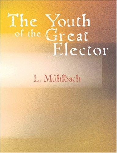 Download The Youth of the Great Elector (Large Print Edition)