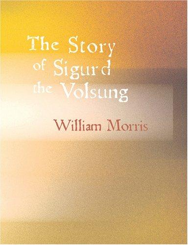The Story of Sigurd the Volsung (Large Print Edition)