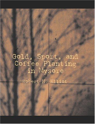 Download Gold, Sport, and Coffee Planting in Mysore (Large Print Edition)