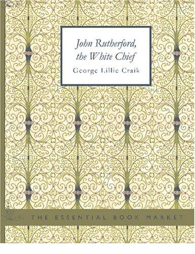 Download John Rutherford, the White Chief (Large Print Edition)