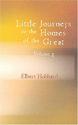 Download Little Journeys to the Homes of the Great, Volume 3