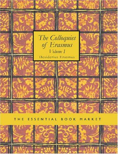 The Colloquies of Erasmus Volume I (Large Print Edition)