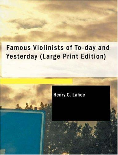 Famous Violinists of To-day and Yesterday (Large Print Edition)
