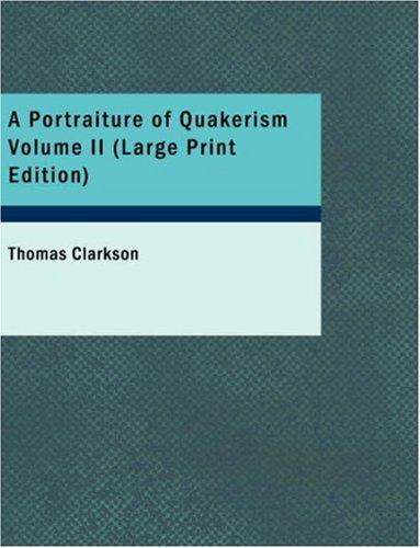 A Portraiture of Quakerism Volume II (Large Print Edition)
