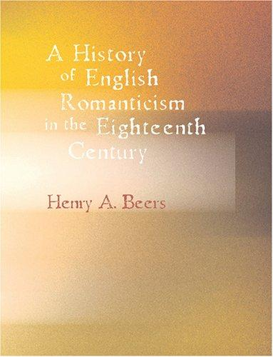 A History of English Romanticism in the Eighteenth Century (Large Print Edition)