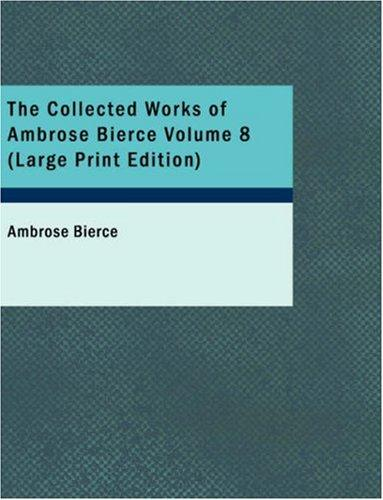 The Collected Works of Ambrose Bierce Volume 8 (Large Print Edition)