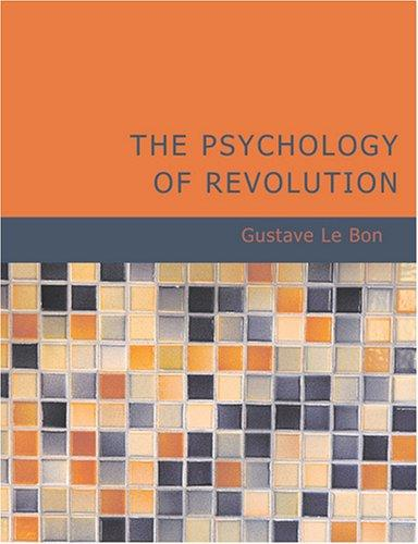 The Psychology of Revolution (Large Print Edition)