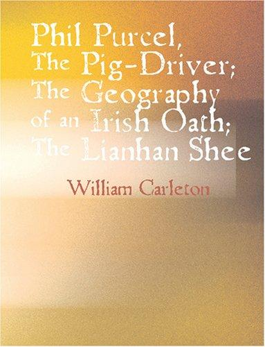 Phil Purcel The Pig-Driver; The Geography of an Irish Oath The Lianhan Shee (Large Print Edition)