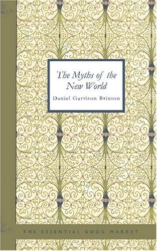 The myths of the New World by Daniel Garrison Brinton