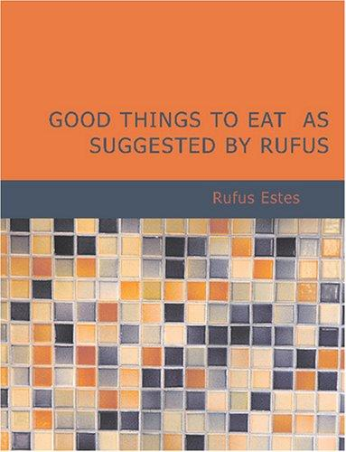 Download Good Things to Eat as Suggested by Rufus (Large Print Edition)
