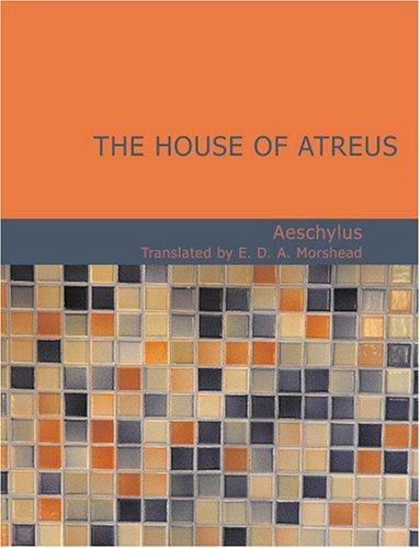 The House of Atreus (Large Print Edition): The House of Atreus (Large Print Edition)