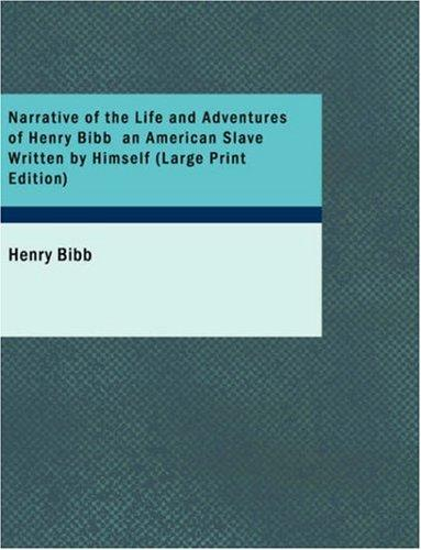 Narrative of the Life and Adventures of Henry Bibb an American Slave Written by Himself (Large Print Edition)