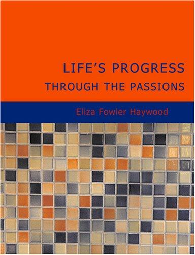 Life's Progress Through The Passions (Large Print Edition)