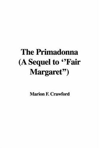 The Primadonna (A Sequel to ''Fair Margaret'') by Francis Marion Crawford