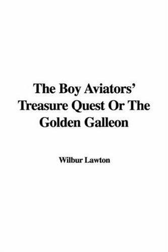 The Boy Aviators' Treasure Quest or the Golden Galleon