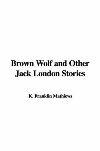 Download Brown Wolf And Other Jack London Stories