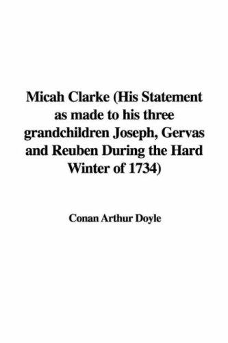Download Micah Clarke His Statement As Made to His Three Grandchildren Joseph, Gervas And Reuben During the Hard Winter of 1734