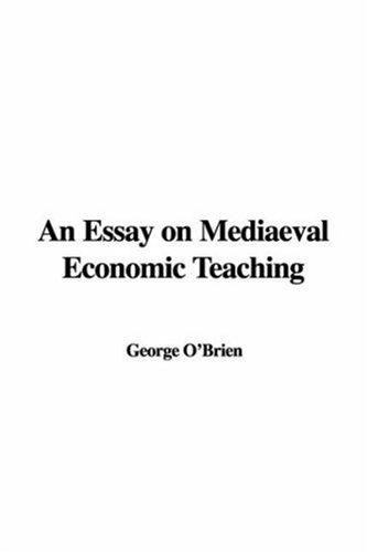 Download An Essay on Mediaeval Economic Teaching