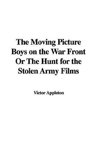 The Moving Picture Boys on the War Front or the Hunt for the Stolen Army Films