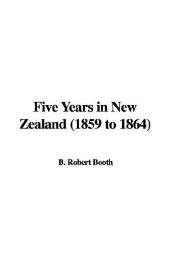 Five Years in New Zealand (1859 to 1864)