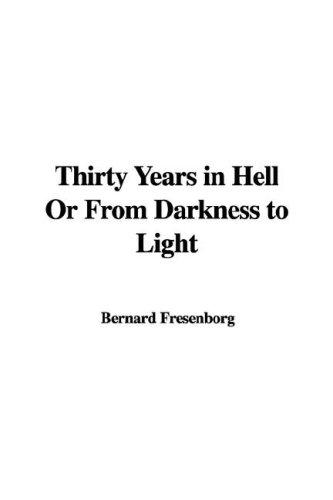 Download Thirty Years in Hell Or From Darkness to Light