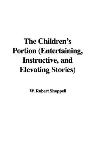 The Children's Portion (Entertaining, Instructive, and Elevating Stories)