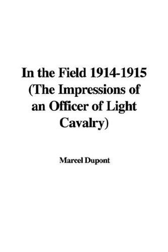 Download In the Field 1914-1915 (The Impressions of an Officer of Light Cavalry)