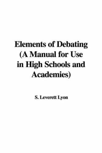 Elements of Debating (A Manual for Use in High Schools and Academies)