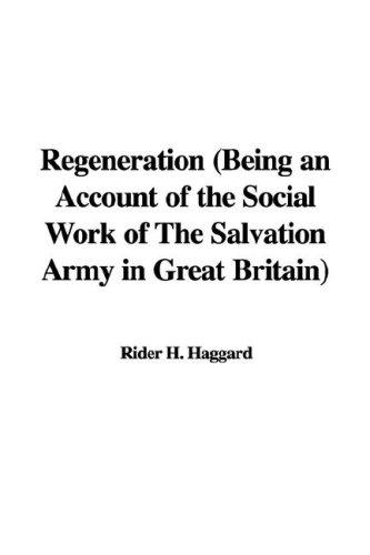 Regeneration (Being an Account of the Social Work of The Salvation Army in Great Britain)
