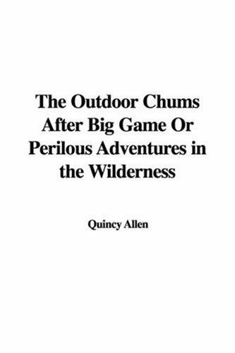 Download The Outdoor Chums After Big Game Or Perilous Adventures in the Wilderness
