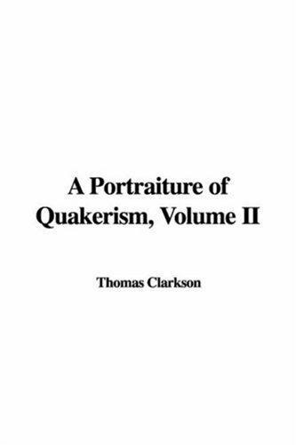 A Portraiture of Quakerism, Volume II