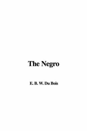 The Negro by Du Bois, W. E. B.