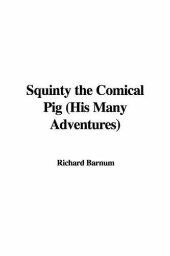 Squinty the Comical Pig (His Many Adventures)