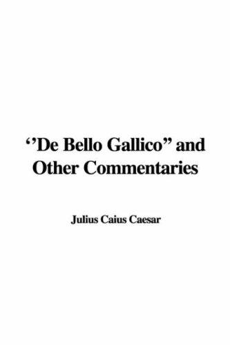 "De Bello Gallico"" and Other Commentaries"
