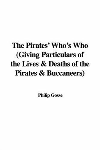The Pirates' Who's Who (Giving Particulars of the Lives & Deaths of the Pirates & Buccaneers)