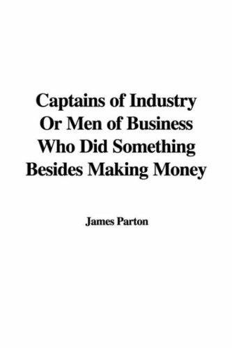 Download Captains of Industry Or Men of Business Who Did Something Besides Making Money