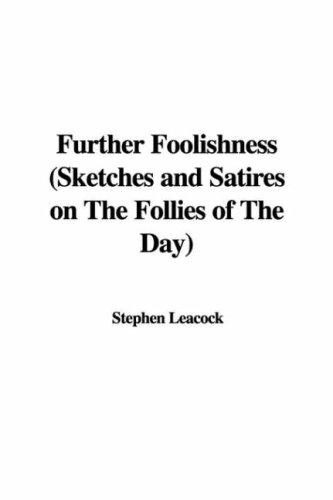 Further Foolishness (Sketches and Satires on The Follies of The Day)