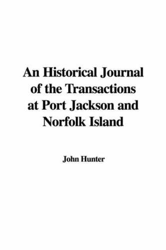 Download An Historical Journal of the Transactions at Port Jackson and Norfolk Island