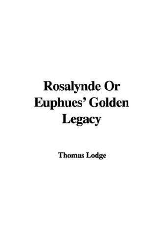 Rosalynde Or Euphues' Golden Legacy
