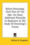 Robert Browning, Chief Poet Of The Age