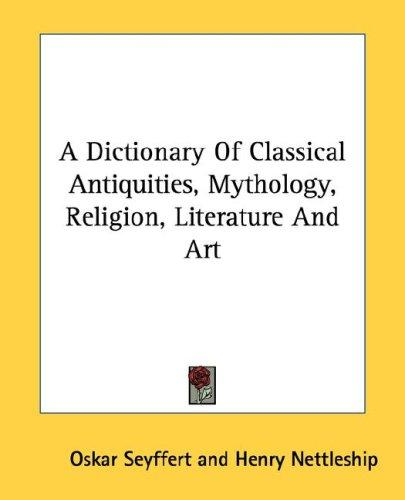 Download A Dictionary Of Classical Antiquities, Mythology, Religion, Literature And Art