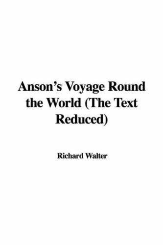 Anson's Voyage Round the World (The Text Reduced)