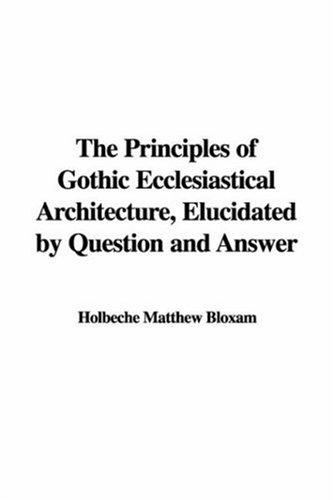 Download The Principles of Gothic Ecclesiastical Architecture, Elucidated by Question and Answer