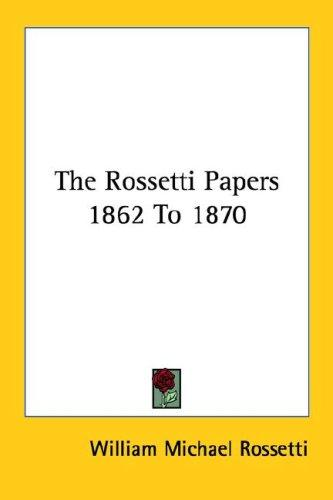 Download The Rossetti Papers 1862 To 1870