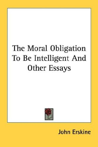 Download The Moral Obligation To Be Intelligent And Other Essays