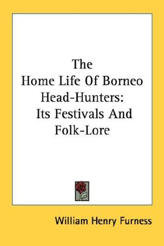 Download The Home Life Of Borneo Head-Hunters