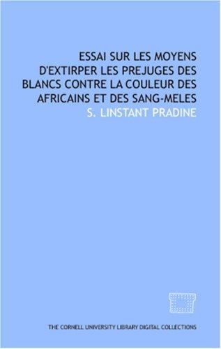 Essai sur les moyens d\'extirper les prejuges des blancs contre la couleur des africains et des sang-meles