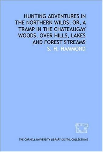 Download Hunting adventures in the northern wilds; or, A tramp in the Chateaugay woods, over hills, lakes and forest streams