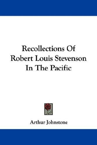 Recollections Of Robert Louis Stevenson In The Pacific